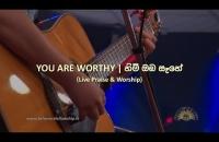 You are worthy | හිමි ඔබ සෑහේ (Live Praise & Worship)