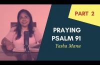 PART 2 - Praying Psalm 91   Yasha Manu