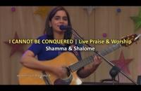 I cannot be conquered   Shamma & Shalome (Live Praise & Worship)