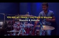 You are my Praise   Shamma & Shalome (Live Praise & Worship)