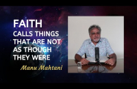 Faith calls things that are not as though they were    Manu Mahtani