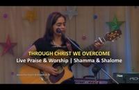 Through Christ we overcome   Live Praise & Worship    Shamma & Shalome