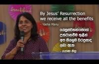 By Jesus' Resurrection we receive all the benefits - Yasha Manu