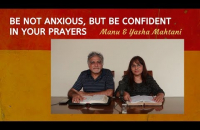 Be not anxious, but be confident in your prayers    Manu & Yasha Mahtani