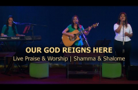 Our God reigns here   Live Praise & Worship    Shamma & Shalome